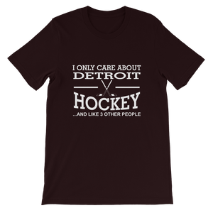 I Only Care About Detroit Hockey............ T-Shirt