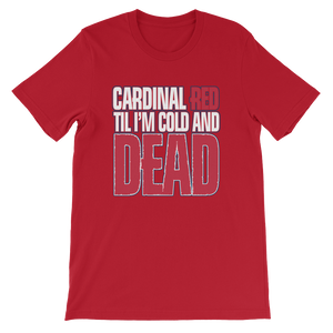 Cardinal Red Till I'm Cold and Dead T-Shirt