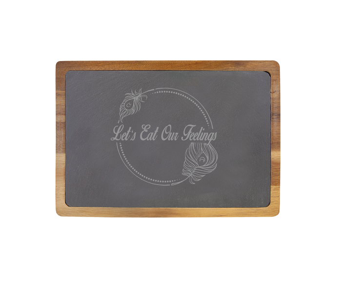 Let's Eat Our Feelings - 13 X 9 Acacia Wood/Slate Serving Board
