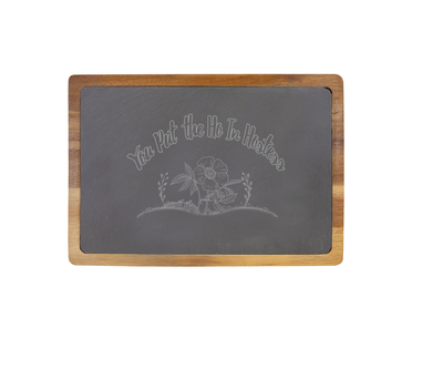 You Put the Ho in Hostess - 13 X 9 Acacia Wood/Slate Serving Board