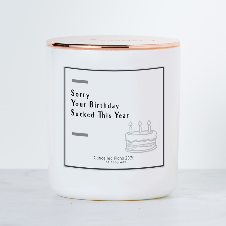 Sorry Your Birthday Sucked This Year - Luxe Scented Soy Candle - Birthday Cake