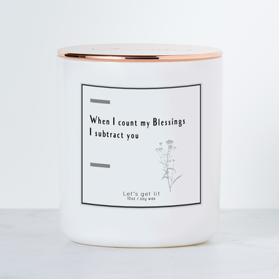 When I Count My Blessings I Subtract You - Luxe Scented Soy Candle - Cactus Flower & Jade