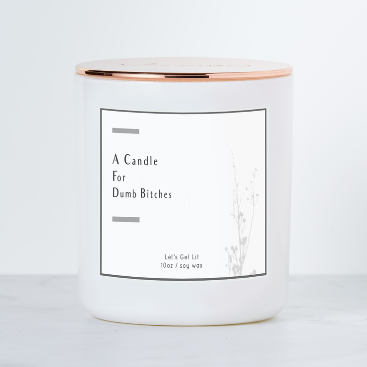 A Candle For Dumb Bitches - Luxe Scented Soy Candle - Warm Vanilla Sugar