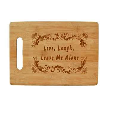 Live, Laugh, Leave Me Alone - Bamboo Cutting Board
