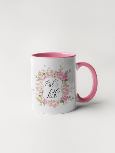 Eat a Dick - Floral Delicate and Fancy Coffee Mug