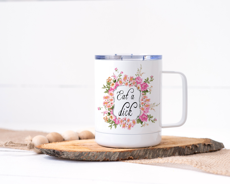 Eat a Dick Stainless Steel Travel Mug - Floral Delicate and Fancy