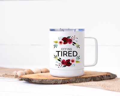 Effing Tired Stainless Steel Travel Mug - Floral Delicate and Fancy
