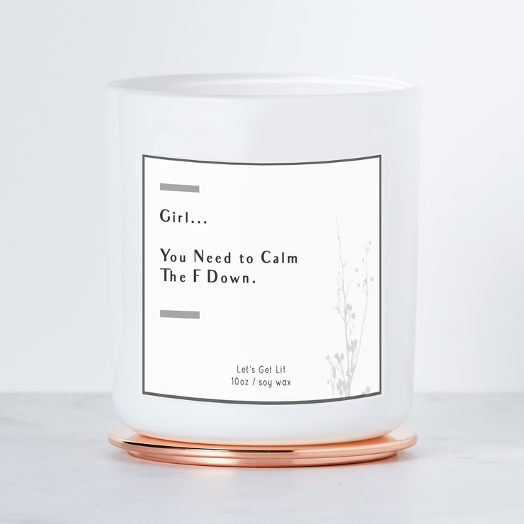Girl You Need To Calm The F Down  - Luxe Scented Soy Candle - White Sage & Lavendar