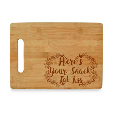 Here's Your Snack Fat Ass - Bamboo Cutting Board