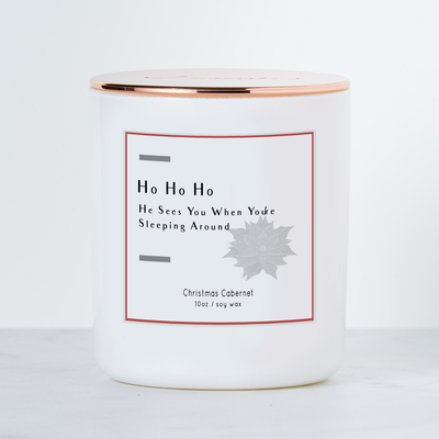 Ho Ho Ho, He Sees You When You're Sleeping Around - Holiday Scented Soy Candle - Christmas Cabernet