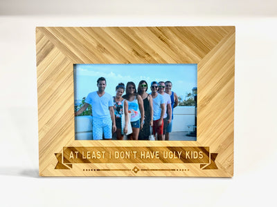At Least I Don't Have Ugly Kids - Bamboo Photo Frame