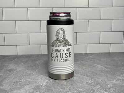Moira Rose - If That's Not Cause For Alcohol  - Schitt's Creek White 12 oz. Stainless Steel Polar Camel Slim Beverage Can Holder