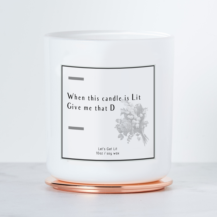 When This Candle is Lit, Give Me That D - Luxe Scented Soy Candle - Warm Vanilla Sugar