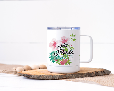 Not Tequila Stainless Steel Travel Mug - Floral Delicate and Fancy