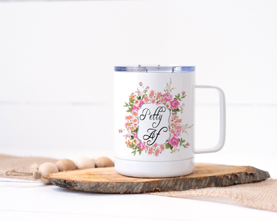 Petty AF Stainless Steel Travel Mug - Floral Delicate and Fancy