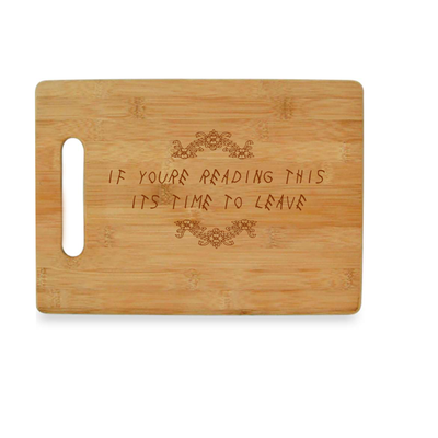 If You're Reading This it's Time to Leave - Bamboo Cutting Board