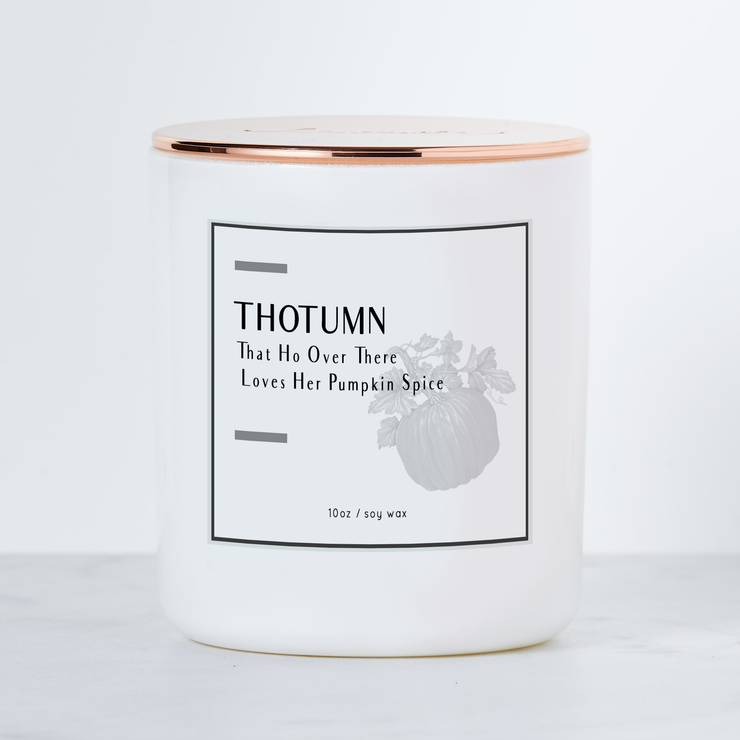 THOTUMN - That Ho Over There Loves Her Pumpkin Spice - Luxe Scented Soy Candle - Pumpkin Spice
