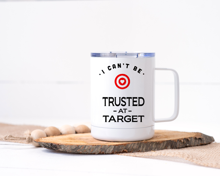 I Can't Be Trusted at Target - Stainless Steel Travel Mug