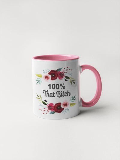 100% That Bitch Coffee Mug - Floral Delicate and Fancy