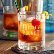 Thirsty Fucker - 10oz Straight-Up Rocks Glass