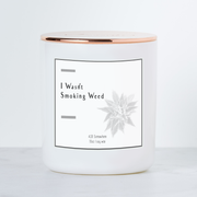 I Wasn't Smoking Weed - Luxe Scented Soy Candle - Fresh Linen