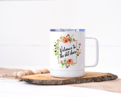 Welcome to the Shit Show Stainless Steel Travel Mug - Floral Delicate and Fancy
