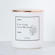 Live, Laugh, Leave Me Alone - Luxe Scented Soy Candle - White Sage & Lavendar