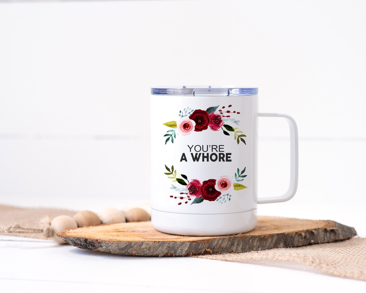 You're a Whore Stainless Steel Travel Mug - Floral Delicate and Fancy