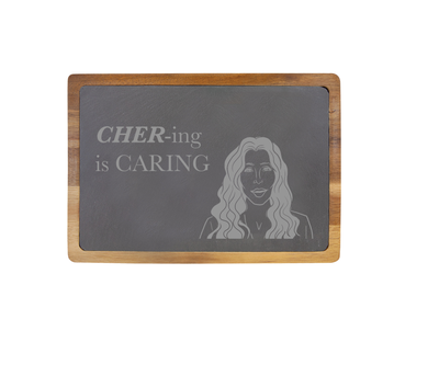 Cher-ing is Caring - 13 X 9 Acacia Wood/Slate Serving Board