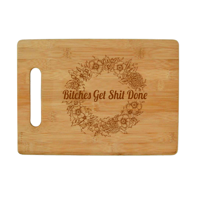 Bitches Get Shit Done - Bamboo Cutting Board