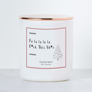 Fa La La La La F*ck this Sh*t - Holiday Scented Soy Candle - Christmas Hearth