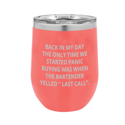 "Back in My Day, the Only Time We Started Panic Buying Was When the Bartender Yelled ""Last Call"" - Polar Camel Wine Tumbler with Lid"