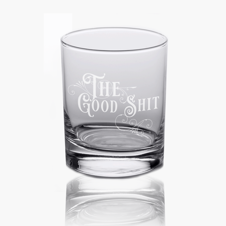 The Good Shit - 10oz Straight-Up Rocks Glass
