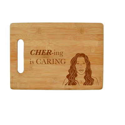Cher-ing is Caring -  Cher Bamboo Cutting Board