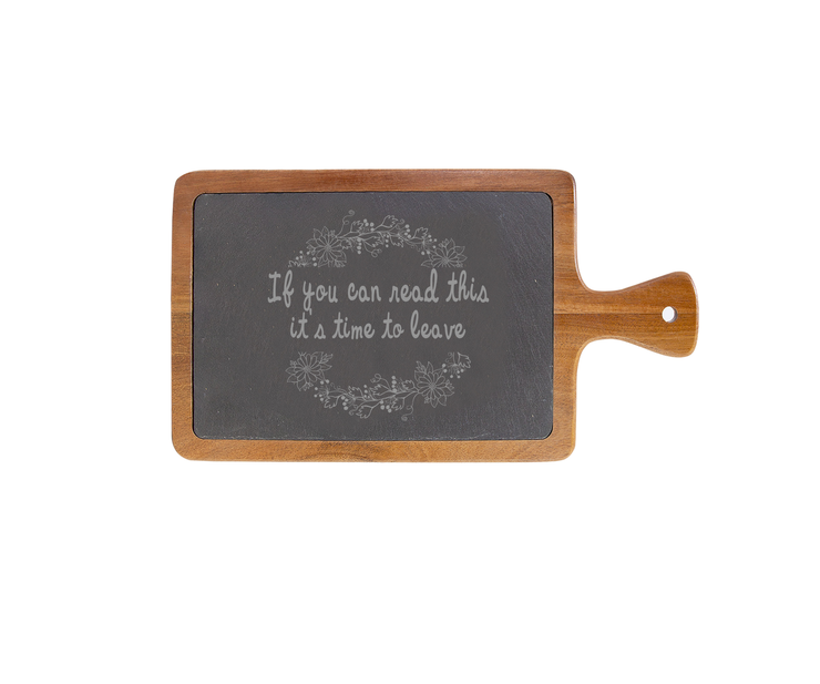 If You Can Read This it's Time to Leave - Small Acacia Wood/Slate with Handle