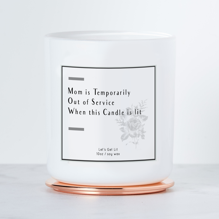Mom is Temporarily Out of Service When this Candle is Lit -  Luxe Scented Soy Candle - Margarita