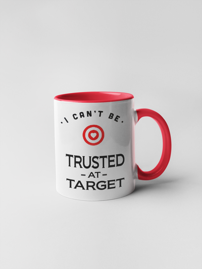 I Can't Be Trusted at Target - Coffee Mug