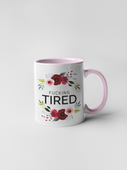 Fucking Tired Coffee Mug - Floral Fancy and Delicate