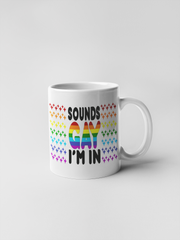 Sounds Gay I'm In - Coffee Mug