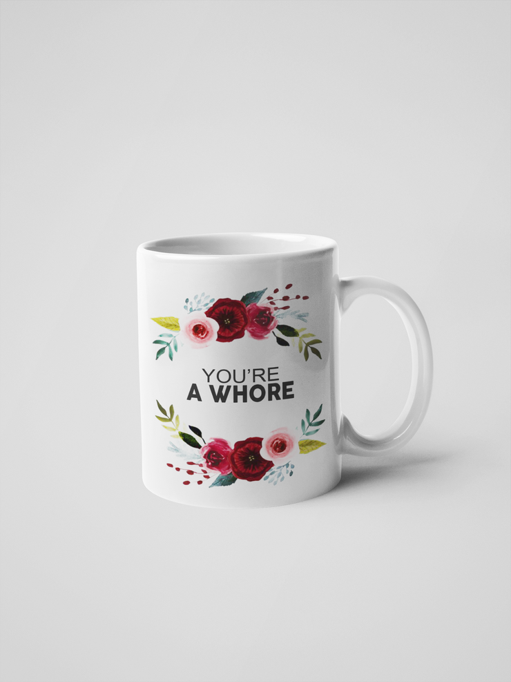 You're a Whore Coffee Mug - Floral Delicate and Fancy
