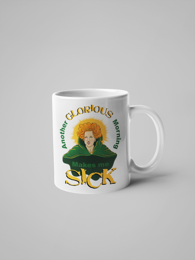 Another Glorious Morning... Makes Me Sick - Hocus Pocus Coffee Mug - Winifred Sanderson