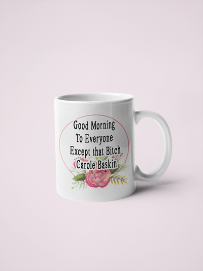 Good Morning To Everyone Except that Bitch Carole Baskin Coffee Mug - Tiger King