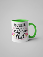 Mother of the Effing Year Coffee Mug - Mother's Day Gift - Floral Fancy and Delicate