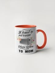 If Found In Microwave Please Return To Mom Coffee Mug