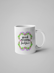 Good Morning Fuck Face Mug - Floral Delicate and Fancy