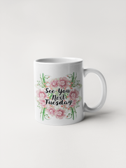 See You Next Tuesday - Floral Delicate and Fancy Coffee Mug