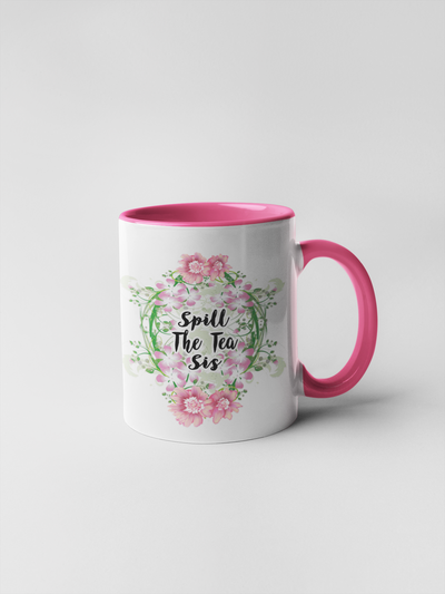 Spill the Tea Sis - Floral Delicate and Fancy Coffee Mug