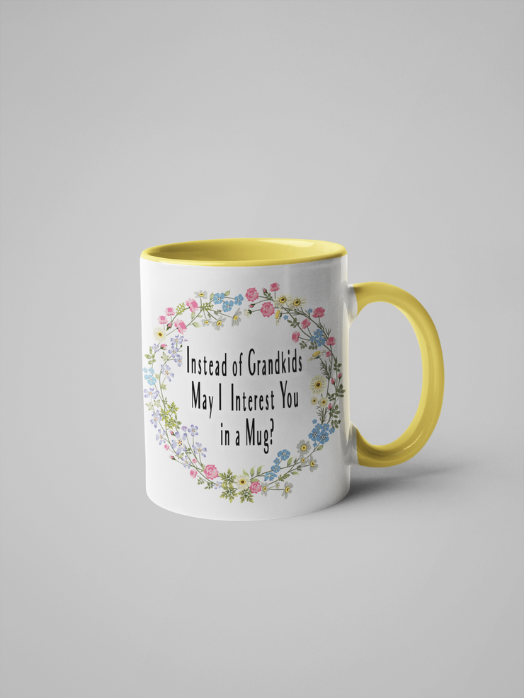 Instead of Grandkids May I Interest You in a Mug? Floral Coffee Mug