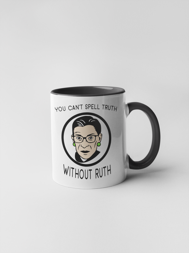 You Can't Spell Truth Without Ruth - Ruth Bader Ginsberg Coffee Mug