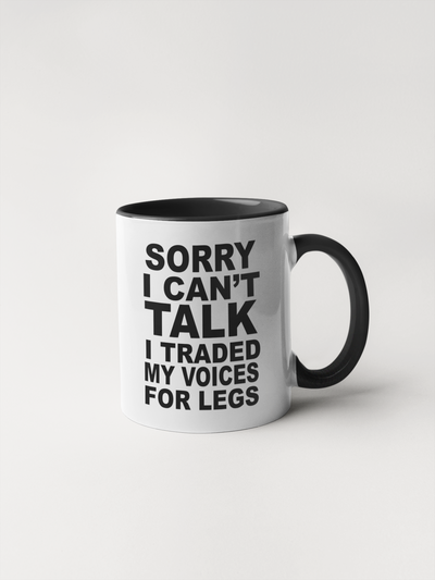 Sorry I Can't Talk, I Traded My Voices for Legs - Coffee Mug